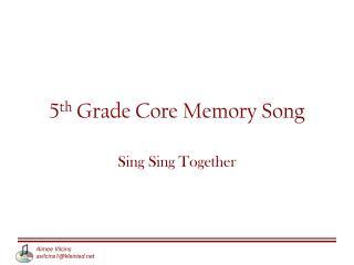 5 th  Grade Core Memory Song