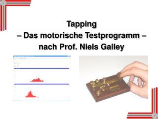 Tapping  – Das motorische Testprogramm – nach Prof. Niels Galley
