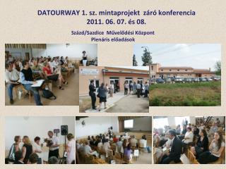 DATOURWAY 1. sz. mintaprojekt  záró konferencia 2011. 06. 07. és 08.