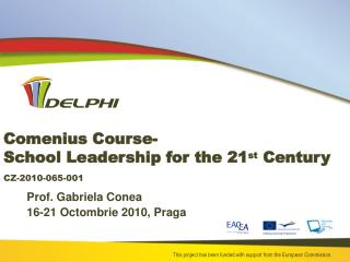 Comenius Course- School Leadership for the 21 st  Century CZ-2010-065-001