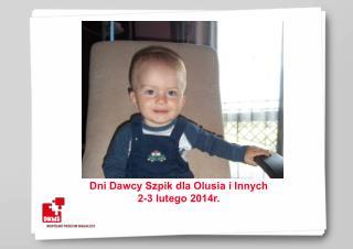 Dni Dawcy Szpik dla Olusia i Innych 2-3 lutego  201 4 r.