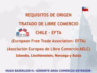 REQUISITOS DE ORIGEN TRATADO DE LIBRE COMERCIO CHILE – EFTA