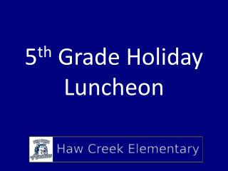5 th  Grade Holiday Luncheon