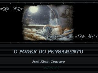 O PODER DO PENSAMENTO Jael Klein Coaracy