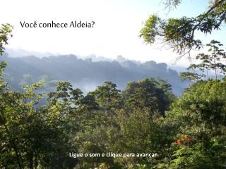 Você conhece Aldeia?