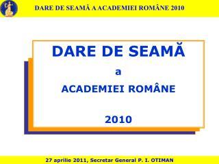 DARE DE SEAMĂ a ACADEMIEI ROMÂNE 20 10