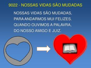 9022 - NOSSAS  VIDAS SÃO MUDADAS