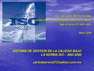 SISTEMA DE GESTION DE LA CALIDAD BAJO  LA NORMA ISO  –  900I :2000 carlosbarrera57@yahoo.mx