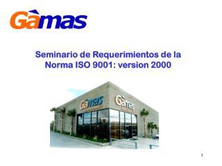Seminario de Requerimientos de la Norma ISO 9001: version 2000