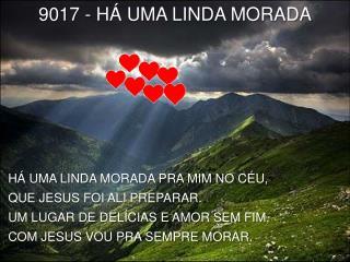 9017 - HÁ  UMA LINDA MORADA
