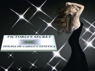 VICTORIA'S  SECRET BY OFICINA DE CABELO E ESTÉTICA