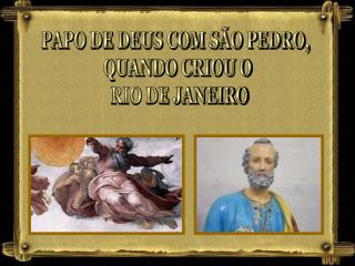 PAPO DE DEUS COM SÃO PEDRO,  QUANDO CRIOU O  RIO DE JANEIRO