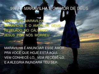 MARAVILHA, MARAVILHA, MARAVILHA  É  O  AMOR  DE  DEUS REVELADO  NO  CÁLVÁRIO,