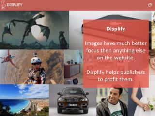 Displify Images have much better focus then anything else on the website.