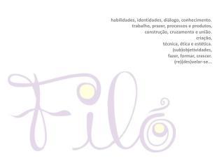 habilidades, identidades, diálogo, conhecimento. trabalho, prazer, processos e produtos,