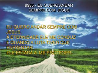 9985 - EU QUERO ANDAR  SEMPRE COM JESUS