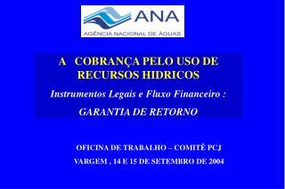 A   COBRANÇA PELO USO DE RECURSOS HIDRICOS Instrumentos Legais e Fluxo Financeiro :