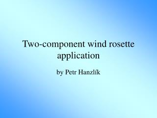 Two-component wind rosette application