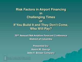 Risk Factors in Airport Financing in  Challenging Times or If You Build It and They Don t Come, Who Will Pay