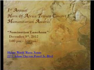 "1 st A nnual H orn o f A frica T ribute C oncert H umanitarian A wards ""Nomination Luncheon"""