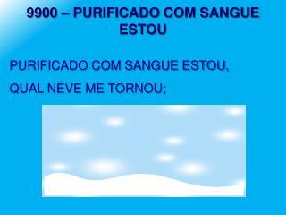 PURIFICADO COM SANGUE ESTOU, QUAL NEVE ME TORNOU;