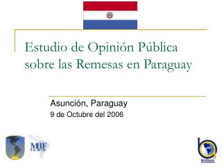 Estudio de Opini�n P � blica sobre las Remesas en Paraguay