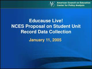 Educause Live! NCES Proposal on Student Unit Record Data Collection