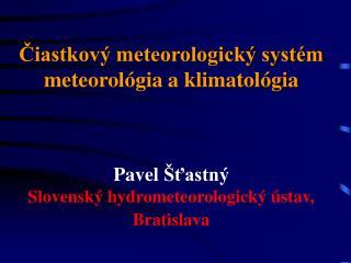 Čiastkový monitorovací systém Meteorolológia aklimatológia