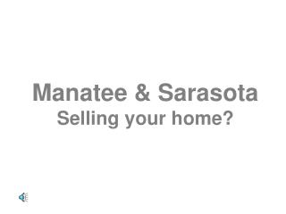 Manatee & Sarasota Selling your home?