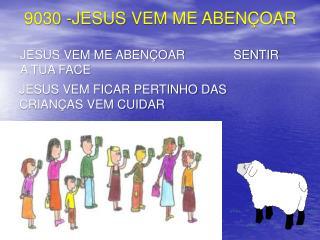 9030 -JESUS  VEM ME ABENÇOAR