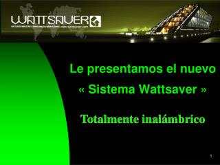 Le  presentamos  el  nuevo «  Sistema  Wattsaver  »