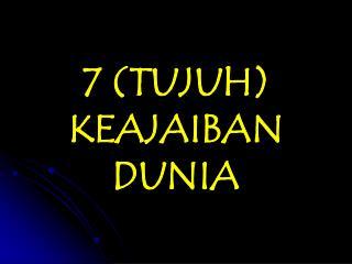 7 (TUJUH) KEAJAIBAN DUNIA