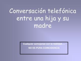Conversación telefónica entre una hija y su madre