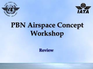 PBN Airspace Concept Workshop