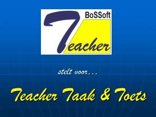 stelt voor� Teacher Taak & Toets