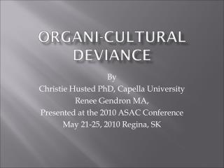 By  Christie Husted PhD, Capella University Renee Gendron MA,  Presented at the 2010 ASAC Conference May 21-25, 2010 Reg