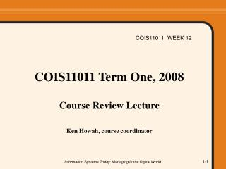 COIS11011 Term One, 2008  Course Review Lecture Ken Howah, course coordinator