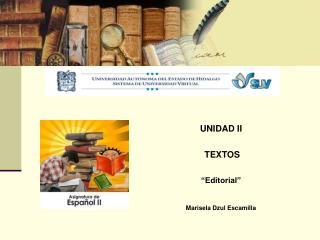 """UNIDAD II  TEXTOS  """"Editorial"""" Marisela Dzul Escamilla"""
