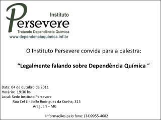 """O Instituto Persevere convida para a palestra:  """"Legalmente falando sobre Dependência Química  """""""