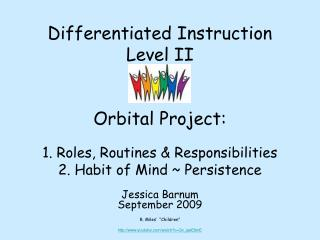 Differentiated Instruction Level II   Orbital Project:  1. Roles, Routines  Responsibilities 2. Habit of Mind  Persisten