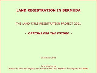 LAND REGISTRATION IN BERMUDA THE LAND TITLE REGISTRATION PROJECT 2001 -  OPTIONS FOR THE FUTURE  -