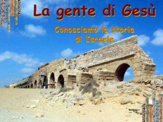 La gente di Gesù Conosciamo la storia di Israele