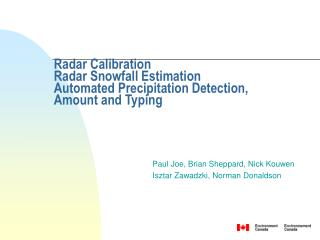 Radar Calibration Radar Snowfall Estimation  Automated Precipitation Detection, Amount and Typing