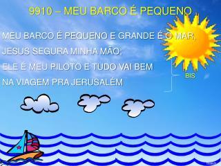 9910 – MEU BARCO É PEQUENO