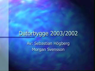 Datorbygge 2003/2002