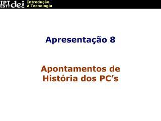 Apresentação 8 Apontamentos de História dos PC's