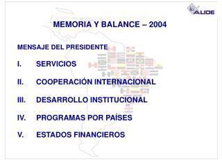 MEMORIA Y BALANCE – 2004 MENSAJE DEL PRESIDENTE I. SERVICIOS II.      COOPERACIÓN INTERNACIONAL