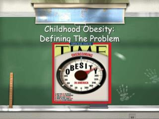 Childhood Obesity:  Defining The Problem