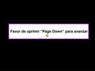 """Favor de oprimir """"Page Down"""" para avanzar"""
