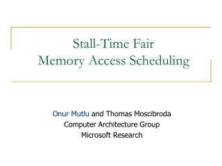 Stall-Time Fair  Memory Access Scheduling